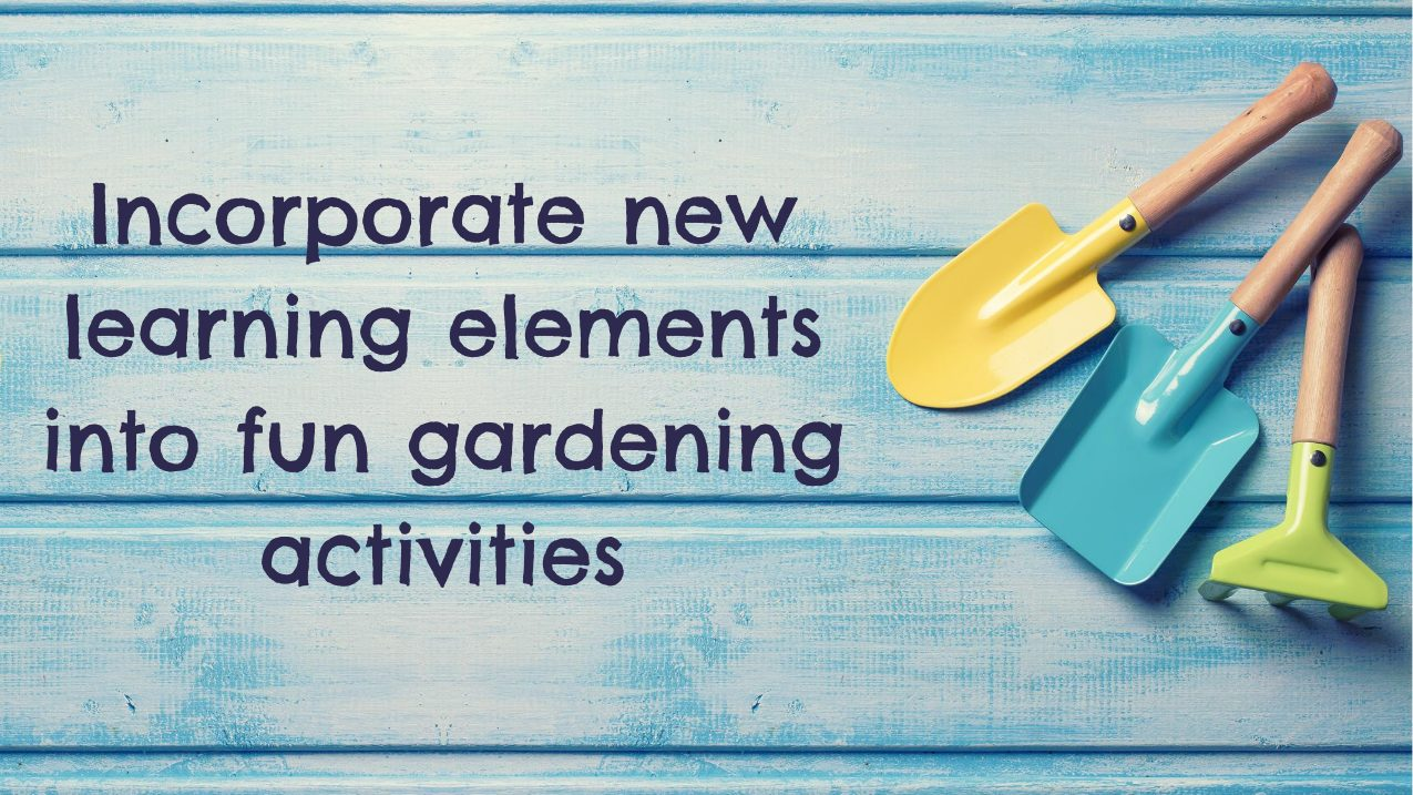 Incorporate learning elements into gardening